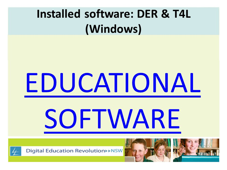 Installed software: DER & T4L (Windows) EDUCATIONAL SOFTWARE