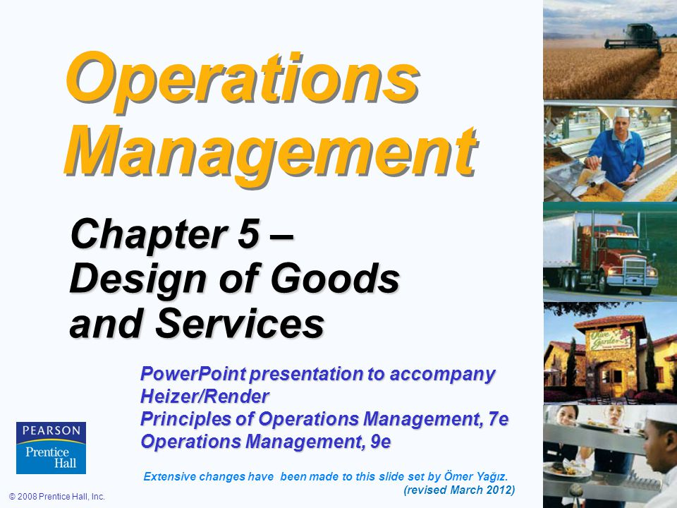 © 2008 Prentice Hall, Inc.5 – 1 Operations Management Chapter 5 – Design of Goods and Services PowerPoint presentation to accompany Heizer/Render Prin
