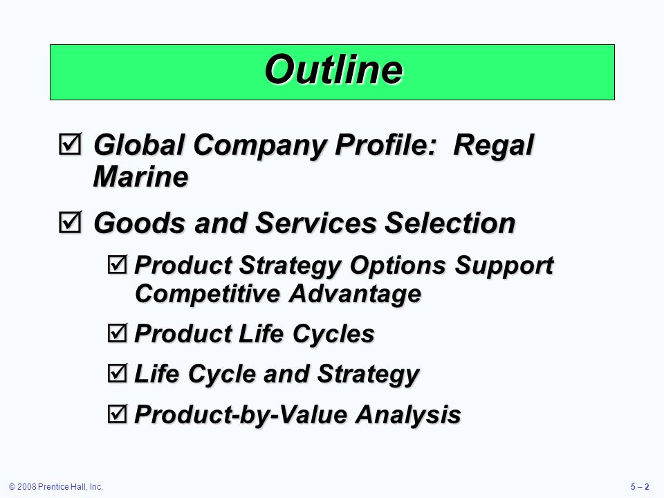 © 2008 Prentice Hall, Inc.5 – 2 Outline Global Company Profile: Regal Marine Global Company Profile: Regal Marine Goods and Services Selection Goods a