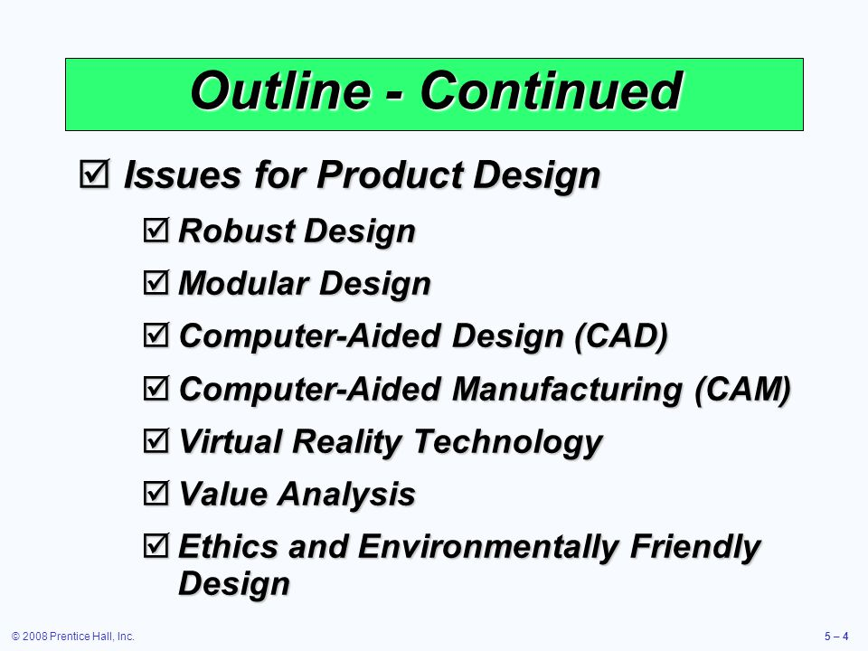 © 2008 Prentice Hall, Inc.5 – 25 House of Quality Example What the Customer Wants Relationship Matrix Technical Attributes and Evaluation How to Satisfy Customer Wants Interrelationships Analysis of Competitors Target values (Technical attributes) Technical evaluation Company A0.760%yes1okG Company B0.650%yes2okF Us0.575%yes2okG 0.5 A 75% 2 to 2 circuits Failure 1 per 10,000 Panel ranking