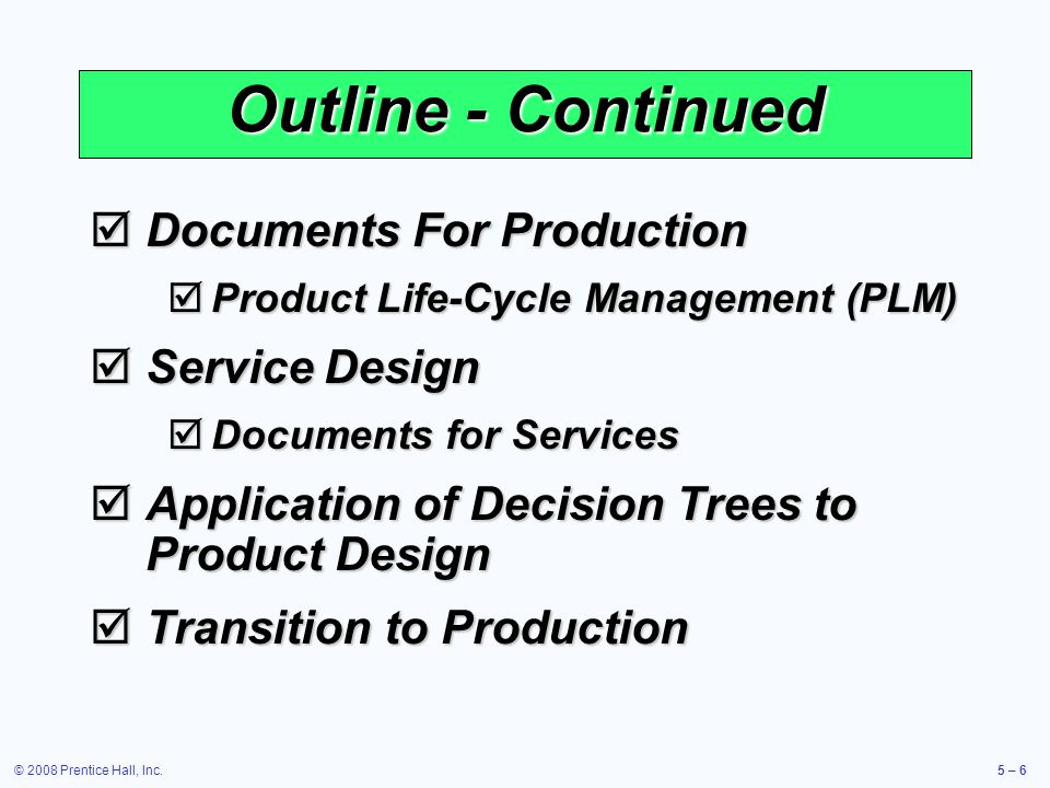 © 2008 Prentice Hall, Inc.5 – 27 House of Quality Sequence Design characteristics Specific components House 2 Customer requirements Design characteristics House 1 Specific components Production process House 3 Production process Quality plan House 4 Figure 5.4 Deploying resources through the organization in response to customer requirements