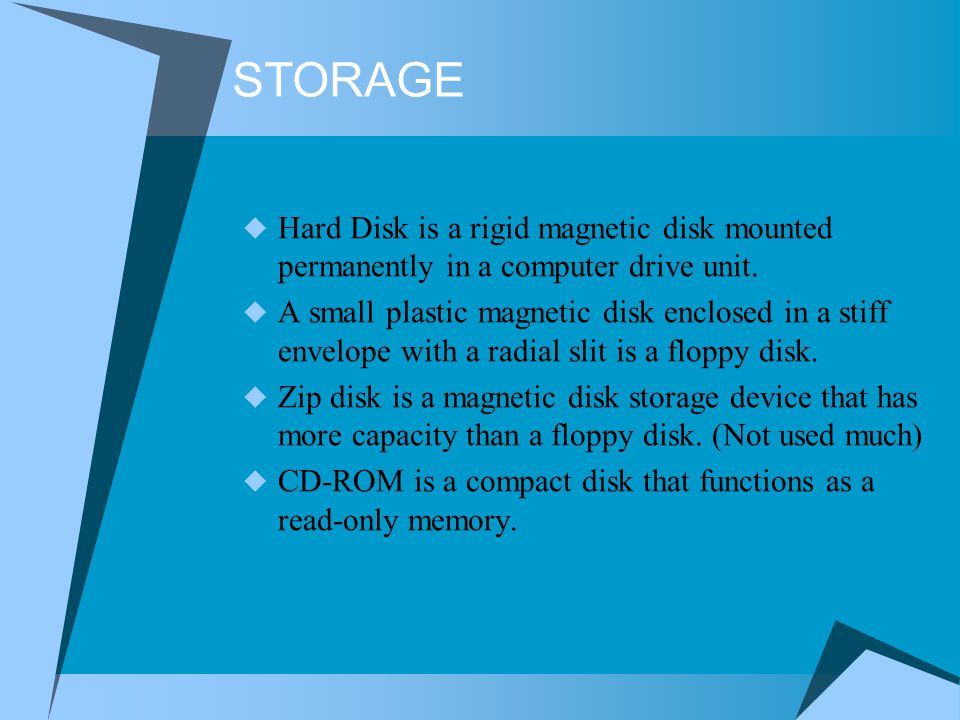 STORAGE Hard Disk is a rigid magnetic disk mounted permanently in a computer drive unit. A small plastic magnetic disk enclosed in a stiff envelope wi