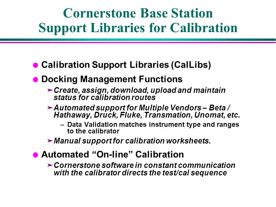 Cornerstone Base Station Support Libraries for Calibration l Calibration Support Libraries (CalLibs) l Docking Management Functions äCreate, assign, d