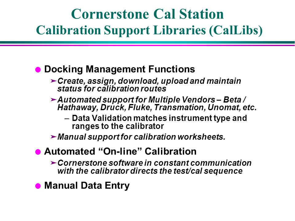 Cornerstone Cal Station Calibration Support Libraries (CalLibs) l Docking Management Functions äCreate, assign, download, upload and maintain status f