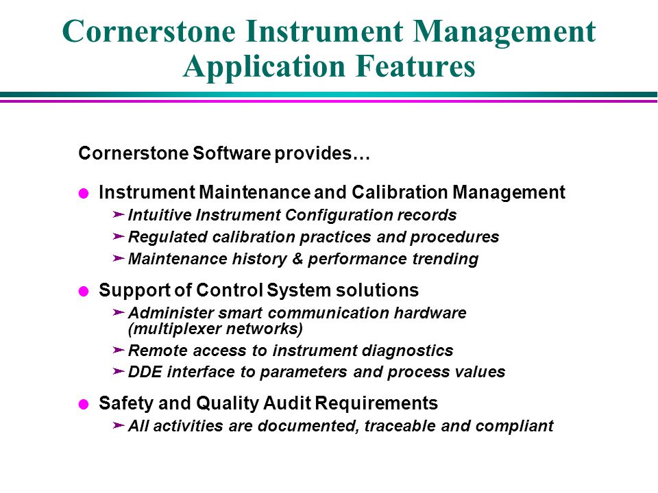 Cornerstone Instrument Management Application Features Cornerstone Software provides… l Instrument Maintenance and Calibration Management äIntuitive I