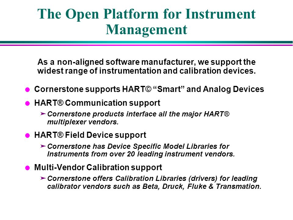 The Open Platform for Instrument Management As a non-aligned software manufacturer, we support the widest range of instrumentation and calibration dev