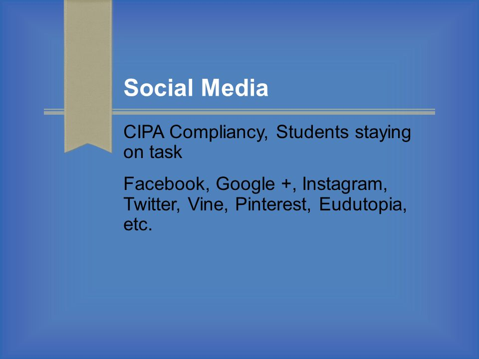 Social Media CIPA Compliancy, Students staying on task Facebook, Google +, Instagram, Twitter, Vine, Pinterest, Eudutopia, etc.