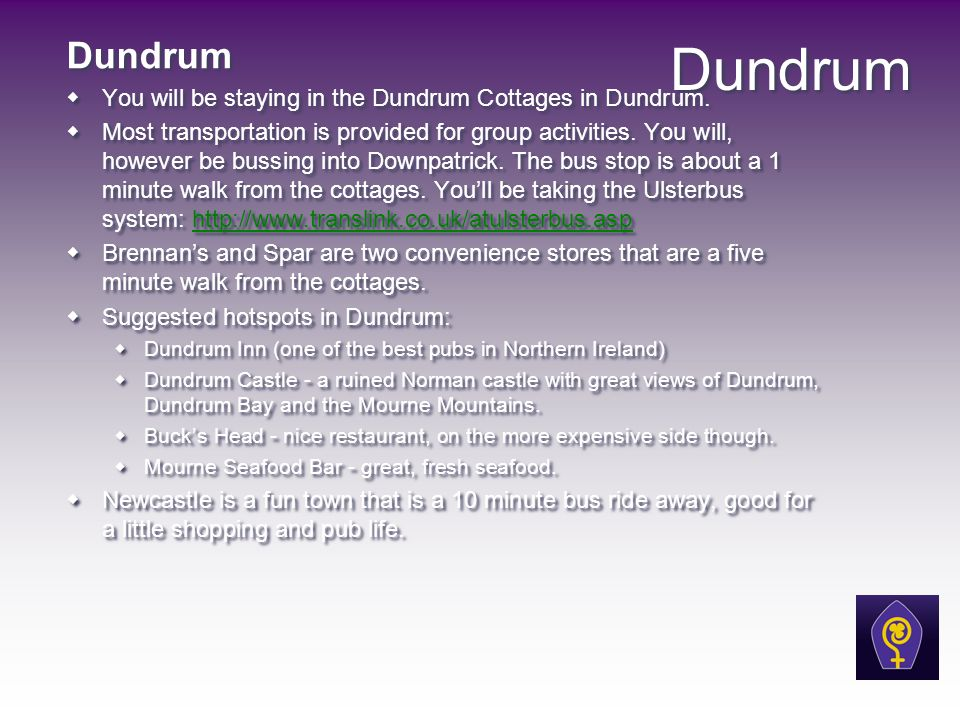 Dundrum You will be staying in the Dundrum Cottages in Dundrum.