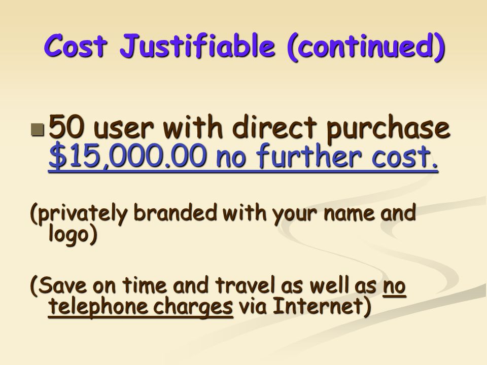 Cost Justifiable (continued) 50 user with direct purchase $15,000.00 no further cost. 50 user with direct purchase $15,000.00 no further cost. (privat