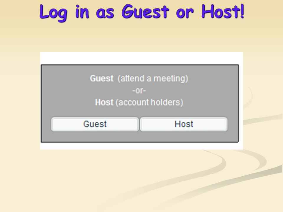 Log in as Guest or Host!