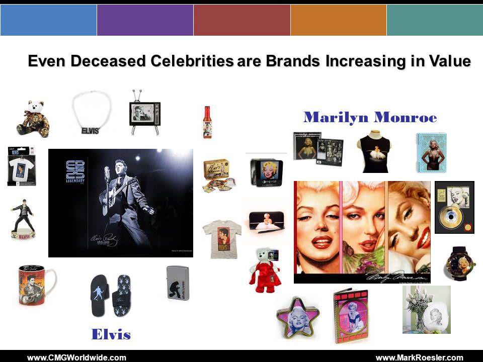 Even Deceased Celebrities are Brands Increasing in Value Marilyn Monroe Elvis www.CMGWorldwide.comwww.MarkRoesler.com