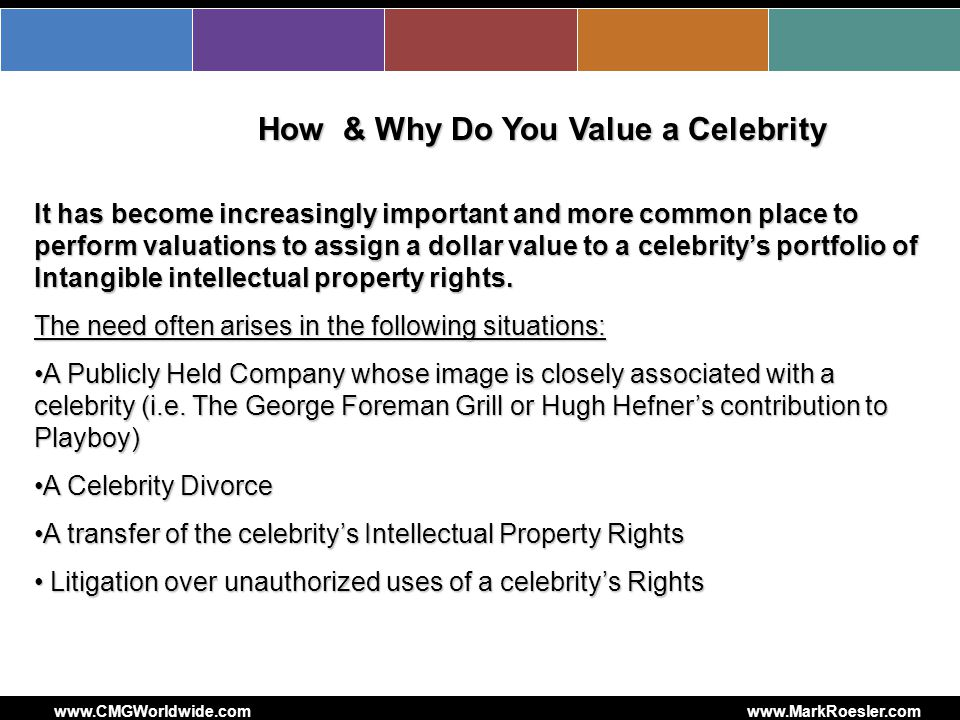 How & Why Do You Value a Celebrity It has become increasingly important and more common place to perform valuations to assign a dollar value to a celebritys portfolio of Intangible intellectual property rights.