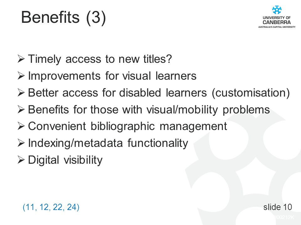 CRICOS #00212K Benefits (3) Timely access to new titles? Improvements for visual learners Better access for disabled learners (customisation) Benefits
