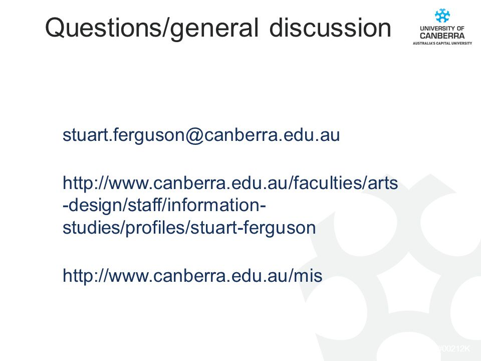CRICOS #00212K Questions/general discussion stuart.ferguson@canberra.edu.au http://www.canberra.edu.au/faculties/arts -design/staff/information- studi