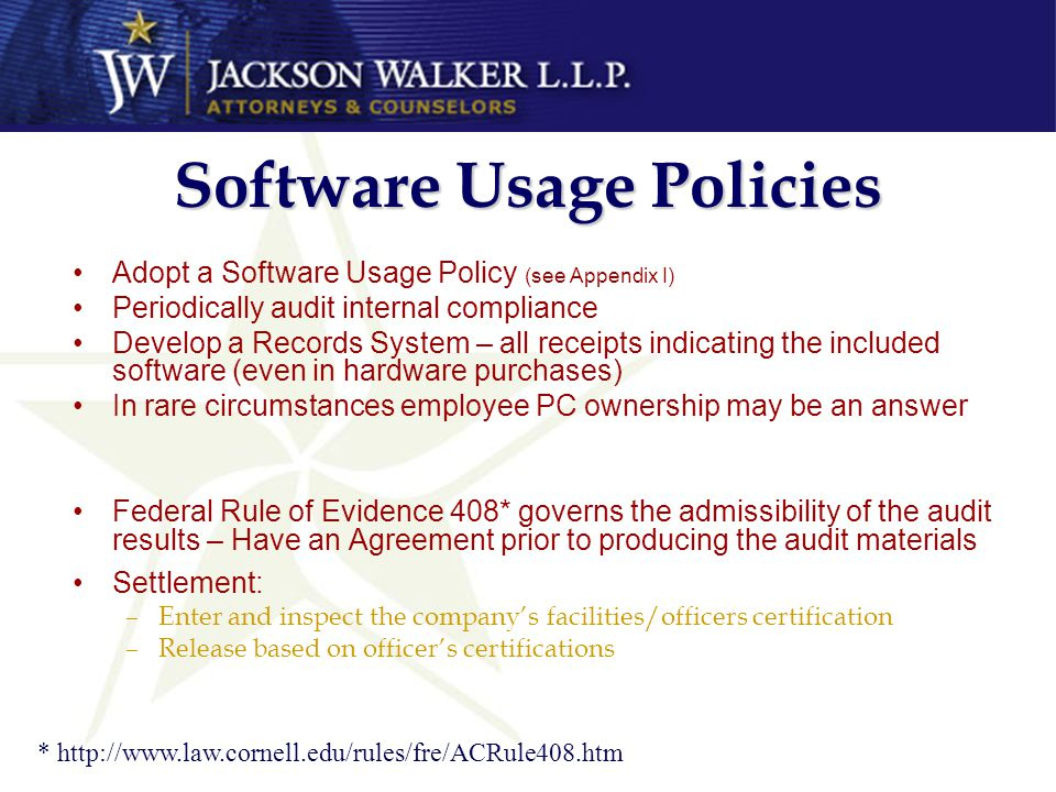 Software Usage Policies Adopt a Software Usage Policy (see Appendix I) Periodically audit internal compliance Develop a Records System – all receipts