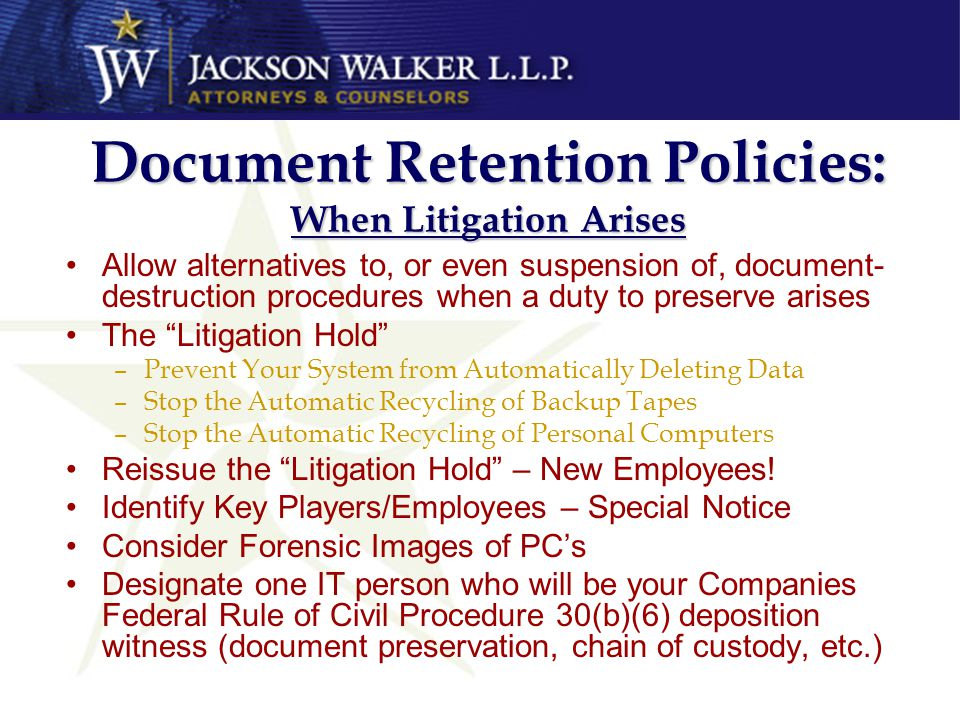 Document Retention Policies: When Litigation Arises Allow alternatives to, or even suspension of, document- destruction procedures when a duty to pres