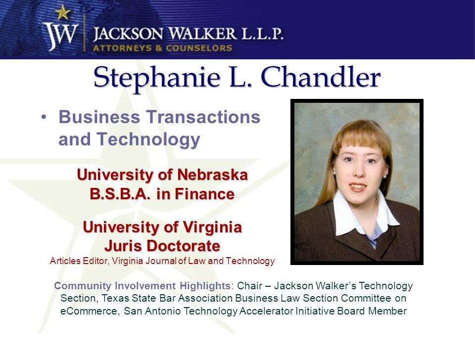 Stephanie L. Chandler Business Transactions and Technology University of Nebraska B.S.B.A. in Finance University of Virginia Juris Doctorate Articles