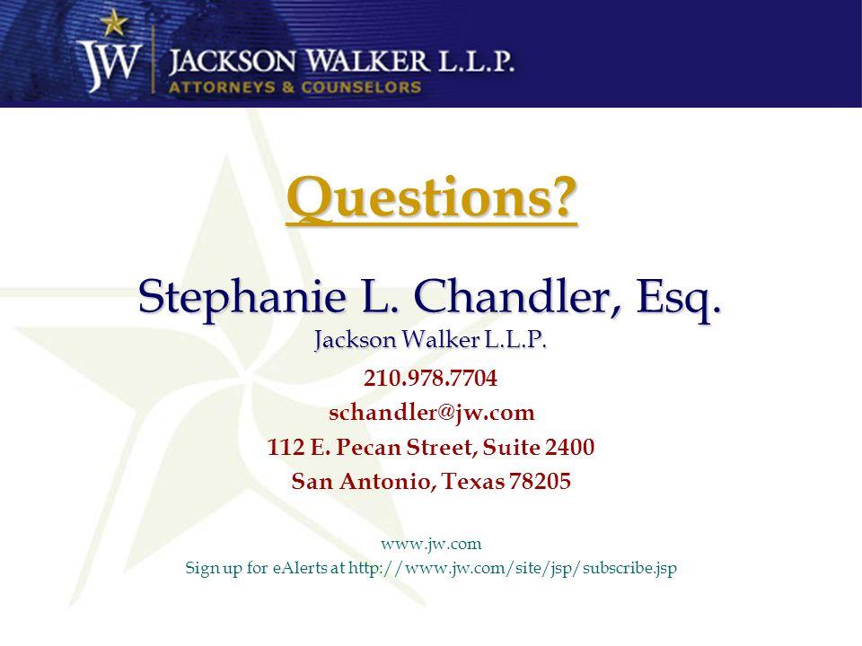 Stephanie L. Chandler, Esq. Jackson Walker L.L.P. 210.978.7704 schandler@jw.com 112 E. Pecan Street, Suite 2400 San Antonio, Texas 78205 www.jw.com Si