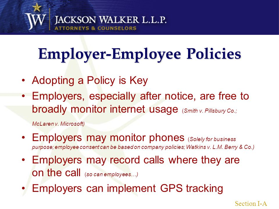 Employer-Employee Policies Adopting a Policy is Key Employers, especially after notice, are free to broadly monitor internet usage (Smith v.