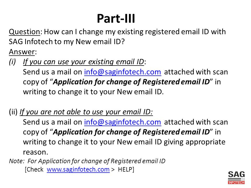 Part-III Question: How can I change my existing registered email ID with SAG Infotech to my New email ID? Answer: (i)If you can use your existing emai