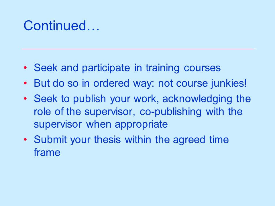 Continued… Seek and participate in training courses But do so in ordered way: not course junkies.