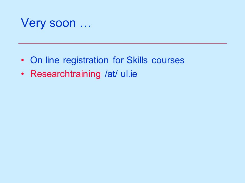 Very soon … On line registration for Skills courses Researchtraining /at/ ul.ie