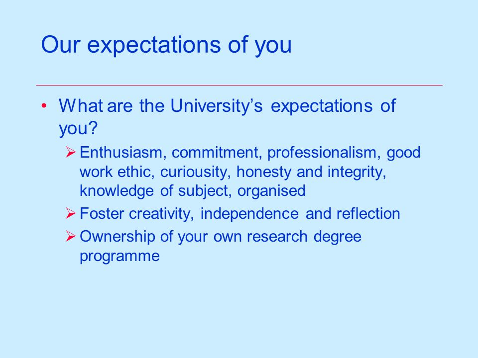 Our expectations of you What are the Universitys expectations of you.