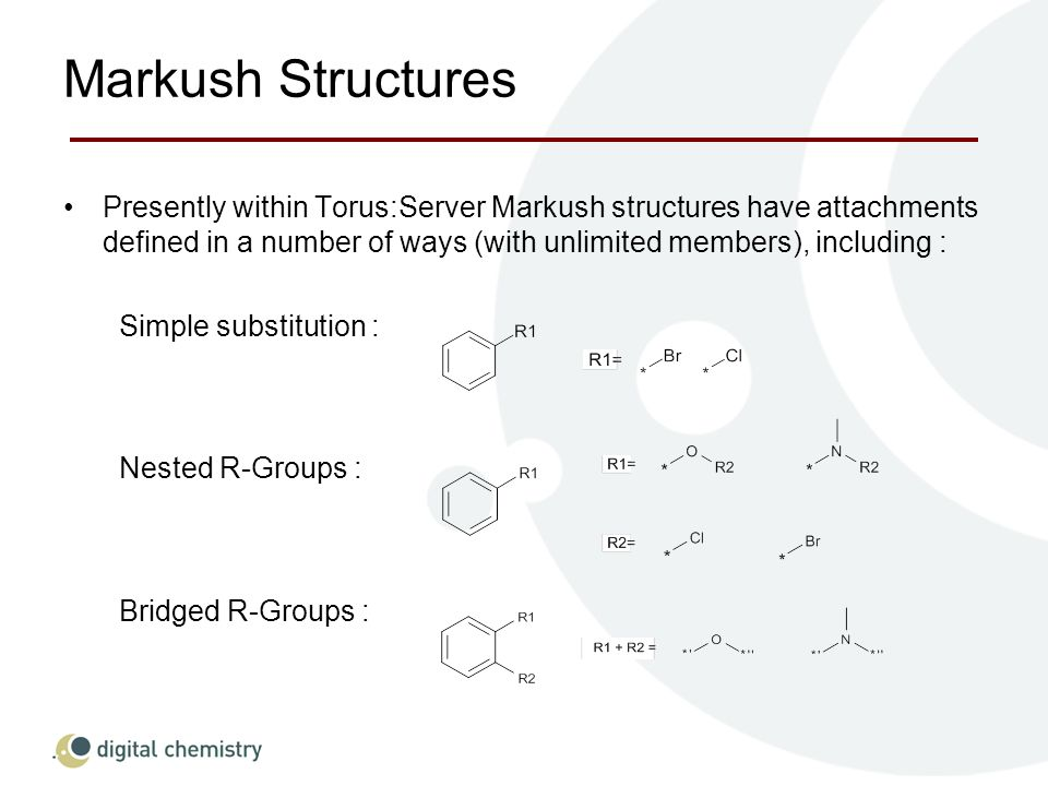 Markush Structures Presently within Torus:Server Markush structures have attachments defined in a number of ways (with unlimited members), including : Simple substitution : Nested R-Groups : Bridged R-Groups :