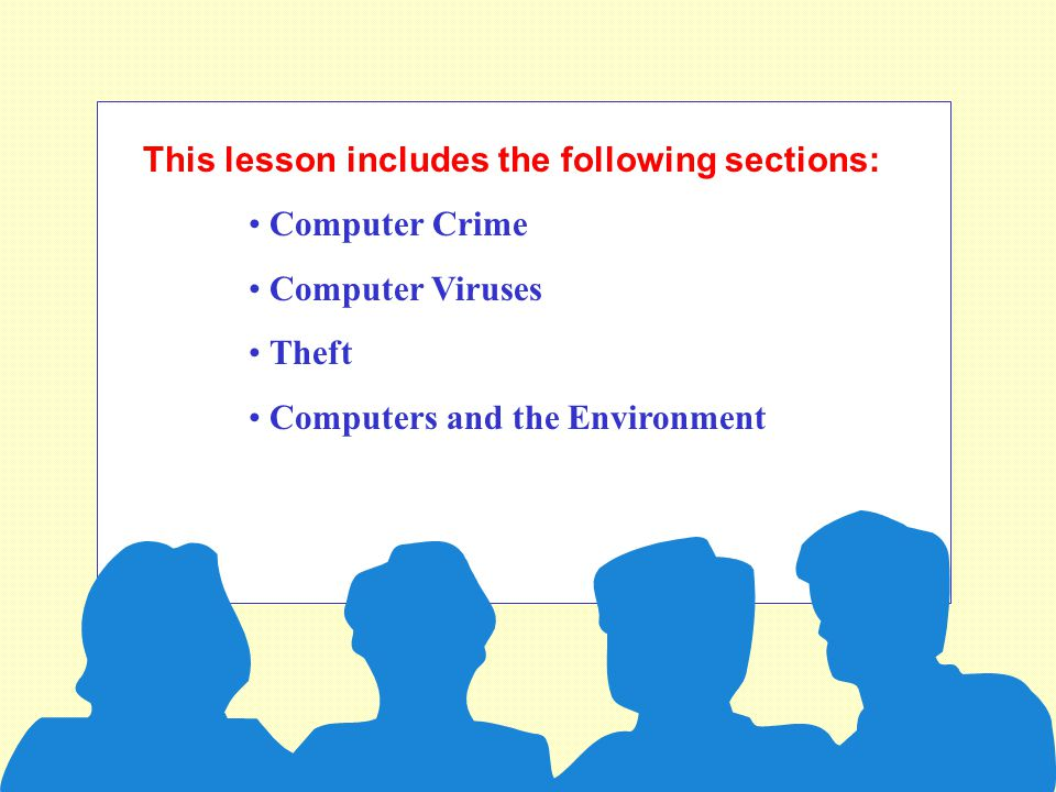 This lesson includes the following sections: Computer Crime Computer Viruses Theft Computers and the Environment