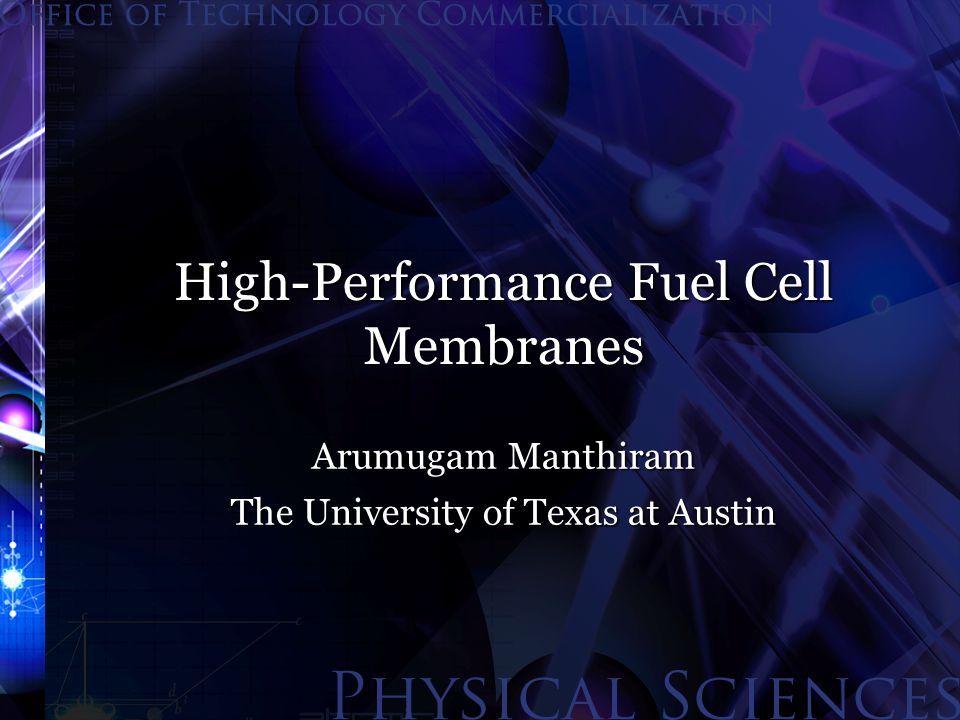 High-Performance Fuel Cell Membranes Arumugam Manthiram The University of Texas at Austin
