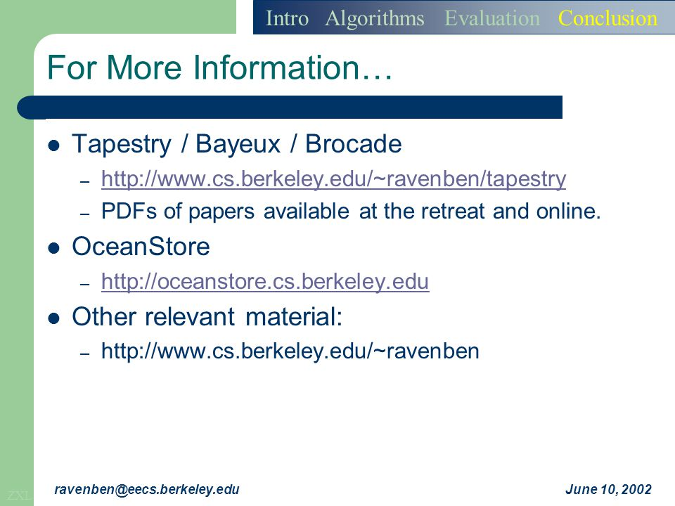 ZXL June 10, 2002ravenben@eecs.berkeley.edu For More Information… Intro Algorithms Evaluation Conclusion Tapestry / Bayeux / Brocade – http://www.cs.b