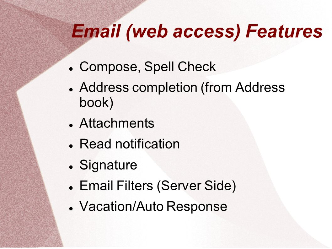 Email (web access) Features - Contd Email Forwarding Password Change Sender Alias Calendar / Task / Notes File Storage Block Email senders Block Attachments
