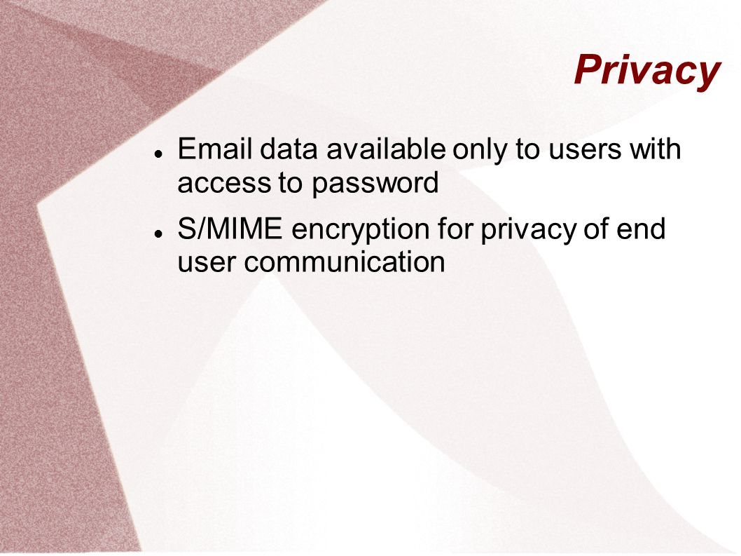 Privacy Email data available only to users with access to password S/MIME encryption for privacy of end user communication
