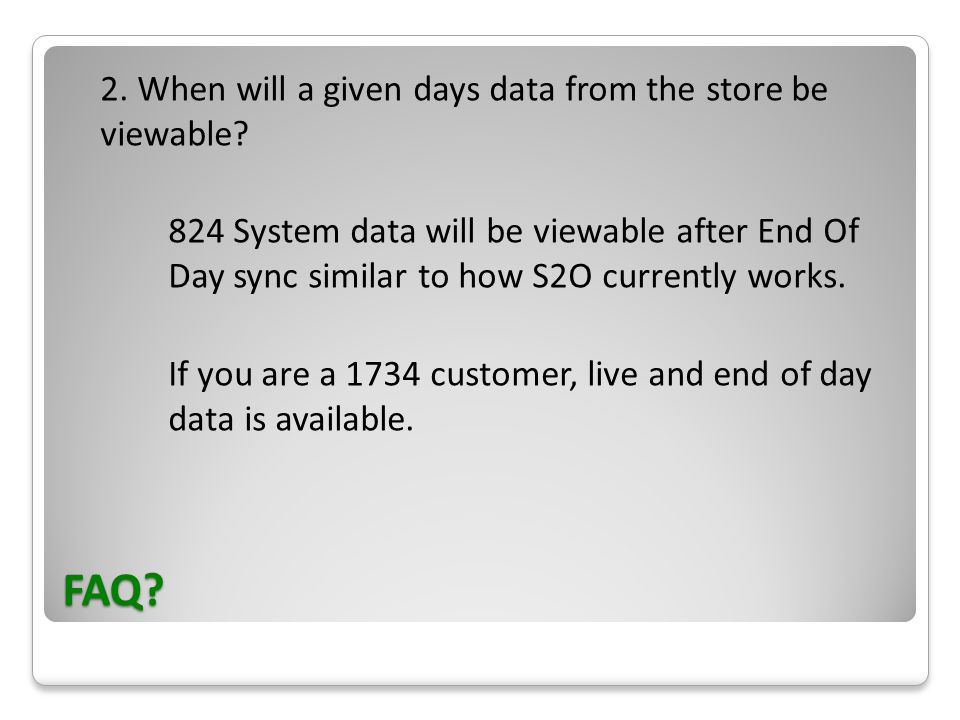 FAQ. 2. When will a given days data from the store be viewable.