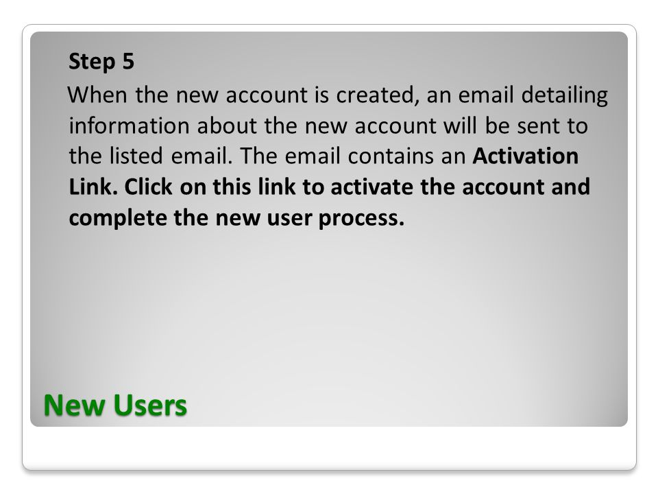 New Users Step 5 When the new account is created, an email detailing information about the new account will be sent to the listed email.