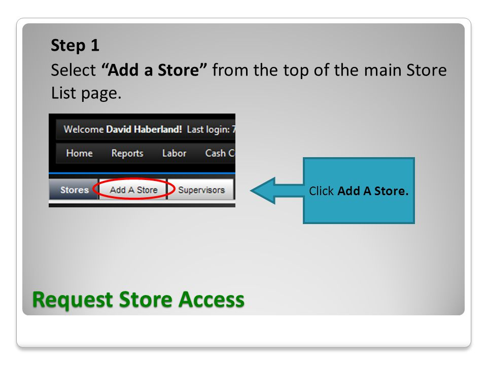 Request Store Access Step 1 Select Add a Store from the top of the main Store List page.