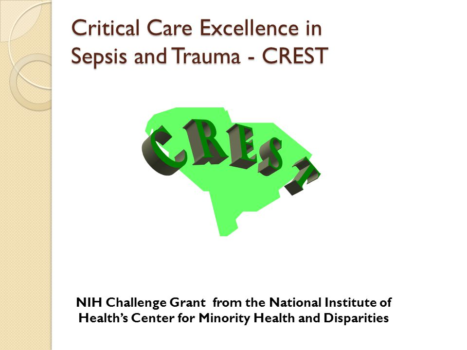 NIH Challenge Grant from the National Institute of Healths Center for Minority Health and Disparities Critical Care Excellence in Sepsis and Trauma - CREST