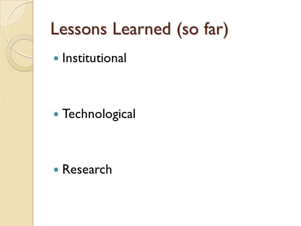 Lessons Learned (so far) Institutional Technological Research