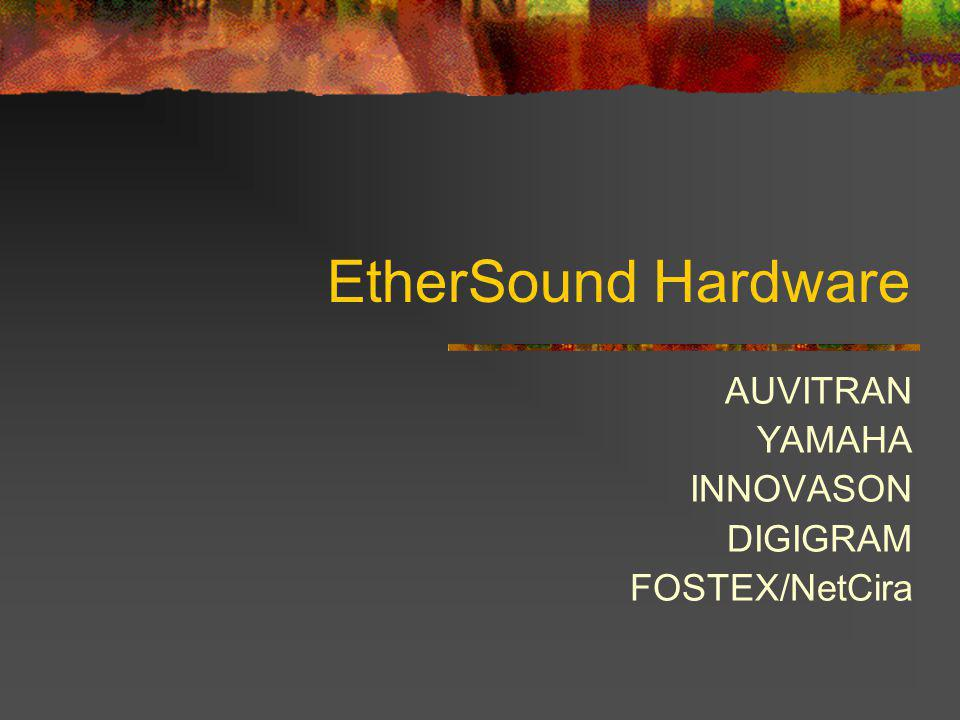 EtherSound Hardware AUVITRAN YAMAHA INNOVASON DIGIGRAM FOSTEX/NetCira