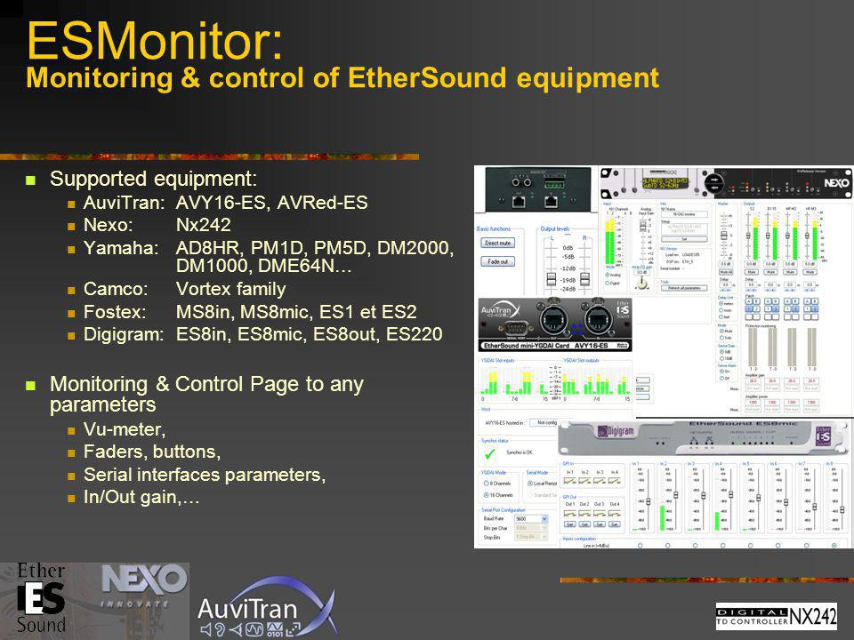 ESMonitor: Monitoring & control of EtherSound equipment Supported equipment: AuviTran:AVY16-ES, AVRed-ES Nexo: Nx242 Yamaha: AD8HR, PM1D, PM5D, DM2000