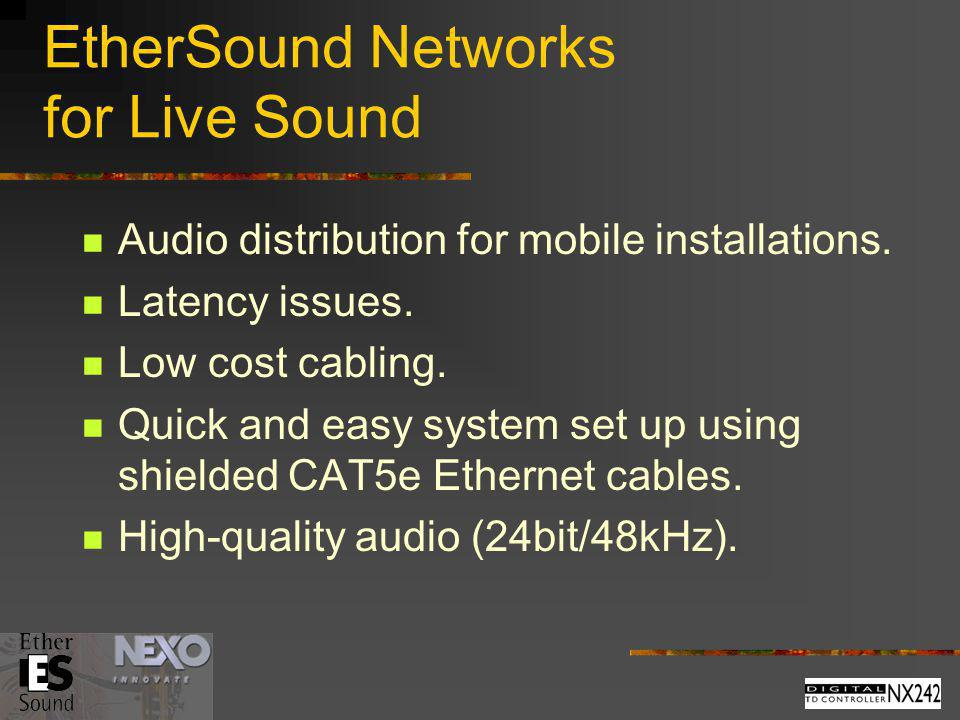 EtherSound Networks for Live Sound Audio distribution for mobile installations. Latency issues. Low cost cabling. Quick and easy system set up using s