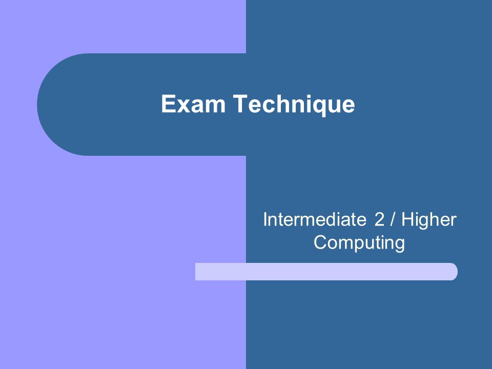 Exam Technique Intermediate 2 / Higher Computing
