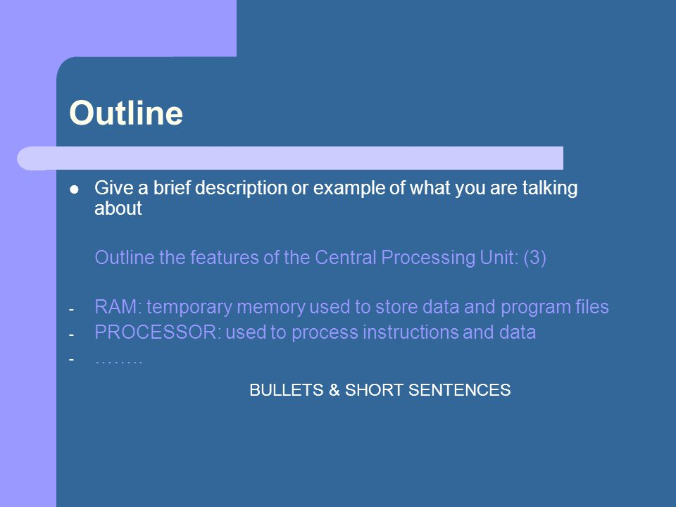 Outline Give a brief description or example of what you are talking about Outline the features of the Central Processing Unit: (3) - RAM: temporary me