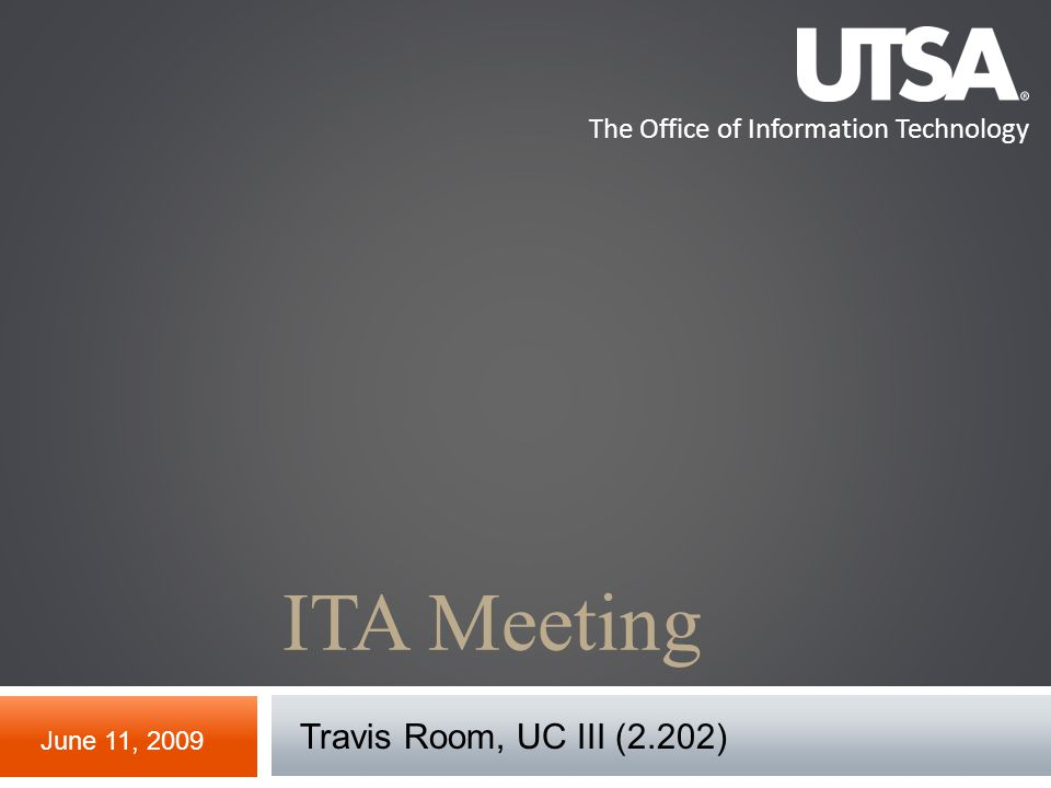 The Office of Information Technology ITA Meeting June 11, 2009 Travis Room, UC III (2.202)