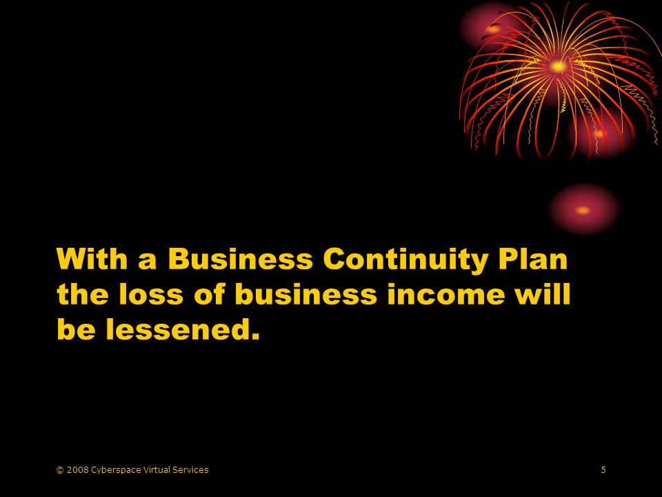 © 2008 Cyberspace Virtual Services16 Business Continuity Plan Compile the plan Test the plan Revise the plan Revisit the plan
