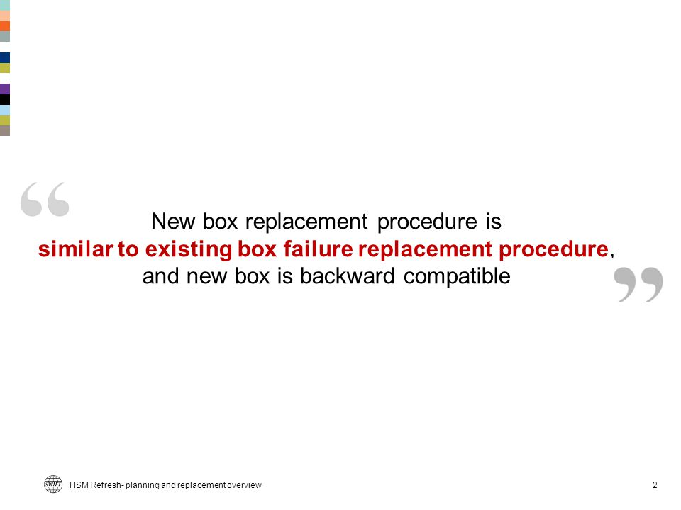 New box replacement procedure is similar to existing box failure replacement procedure, and new box is backward compatible HSM Refresh- planning and replacement overview2