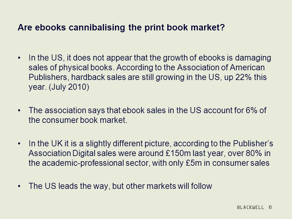 BLACKWELL 6 Are ebooks cannibalising the print book market.