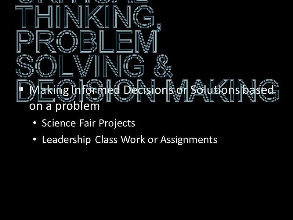 Making Informed Decisions or Solutions based on a problem Science Fair Projects Leadership Class Work or Assignments