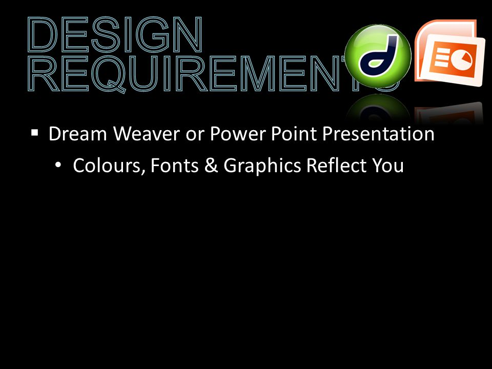 Dream Weaver or Power Point Presentation Colours, Fonts & Graphics Reflect You