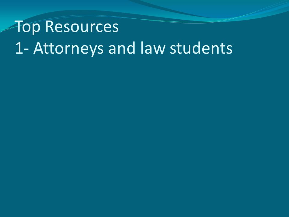 Top Resources 1- Attorneys and law students